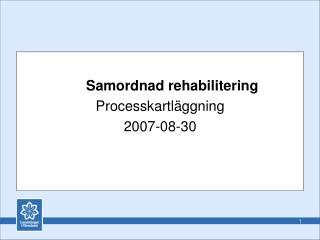 Samordnad rehabilitering Processkartläggning 2007-08-30