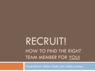 RECRUIT! How to find the  right  team member for  you!