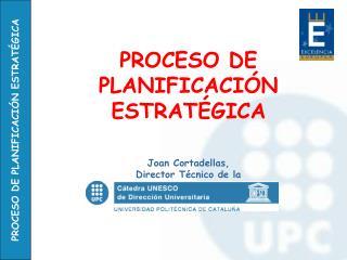 PROCESO DE PLANIFICACI N ESTRAT GICA   Joan Cortadellas,  Director T cnico de la