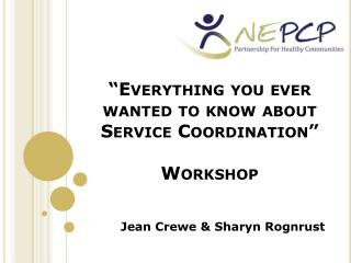 """Everything  you ever wanted to know about Service Coordination"" Workshop"