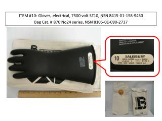 ITEM #10:  Gloves, electrical, 7500 volt SZ10, NSN 8415-01-158-9450