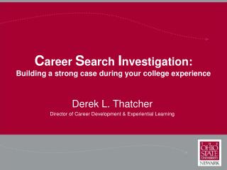 C areer  S earch  I nvestigation: Building a strong case during your college experience