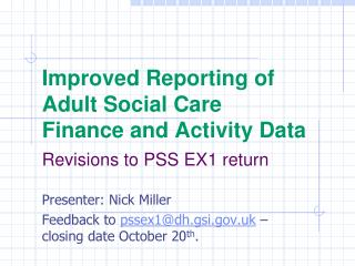 Improved Reporting of  Adult Social Care  Finance and Activity Data Revisions to PSS EX1 return
