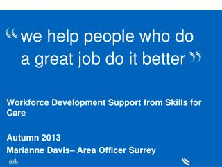 we help people who do a great job do it better