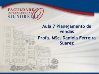 Aula 7  Planejamento  de  vendas Profa.  MSc . Daniela  Ferreira Suarez