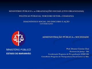 ADMINISTRAÇÃO PÚBLICA e SOCIEDADE Prof. Doutor Cássius Chai Promotor de Justiça - MA