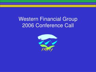 Western Financial Group 2006 Conference Call