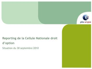 Reporting de la Cellule Nationale droit d'option Situation du 30 septembre 2010
