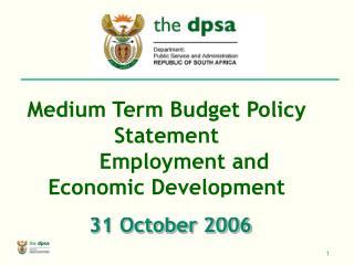 Medium Term Budget Policy Statement Employment and Economic Development 31 October 2006