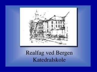 Realfag ved Bergen Katedralskole