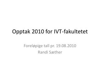 Opptak 2010 for IVT-fakultetet