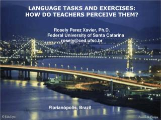LANGUAGE TASKS AND EXERCISES:  HOW DO TEACHERS PERCEIVE THEM? Rosely Perez Xavier, Ph.D.