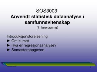 SOS3003:   Anvendt statistisk dataanalyse i samfunnsvitenskap (1. forelesning)