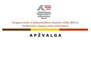 Saugaus eismo ir kelių priežiūros skyriaus veikla 2012 m. (inžinerinės saugaus eismo priemonės)