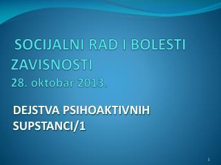 SOCIJALNI RAD I BOLESTI ZAVISNOSTI  28.  oktobar 2013.