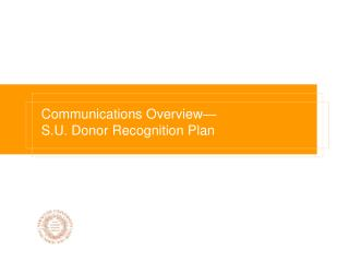 Communications Overview   S.U. Donor Recognition Plan