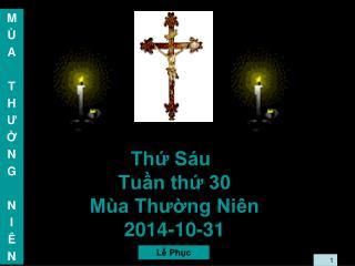 Thứ Sáu Tuần thứ 30  Mùa Thường Niên 2014-10-31