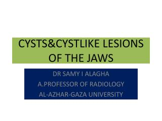 CYSTS&CYSTLIKE LESIONS  OF THE JAWS
