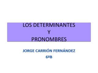 LOS DETERMINANTES  Y  PRONOMBRES