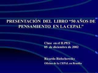 """PRESENTACIÓN  DEL  LIBRO """"50 AÑOS DE PENSAMIENTO  EN LA CEPAL"""""""