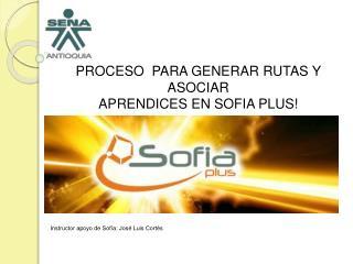 PROCESO  PARA GENERAR RUTAS Y ASOCIAR APRENDICES EN SOFIA PLUS!