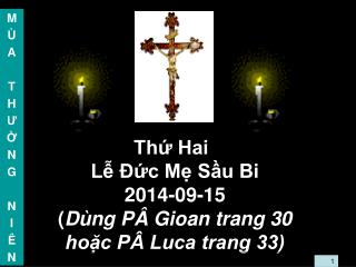 Thứ Hai Lễ Đức Mẹ Sầu Bi 2014-09-15 ( Dùng PÂ Gioan trang 30 hoặc PÂ Luca trang 33)