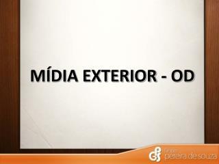 MÍDIA EXTERIOR - OD
