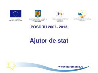 POSDRU 2007- 2013 Ajutor de stat