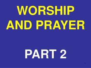 WORSHIP AND PRAYER PART 2