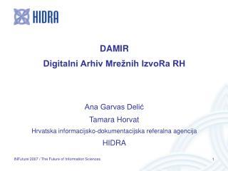 DAMIR Digitalni Arhiv Mrežnih IzvoRa RH Ana Garvas Delić Tamara Horvat