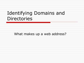 Identifying Domains and Directories