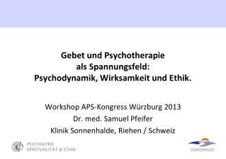 Gebet und Psychotherapie  als Spannungsfeld:  Psychodynamik, Wirksamkeit und Ethik.