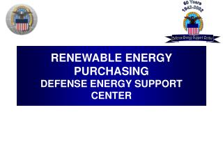 RENEWABLE ENERGY PURCHASING DEFENSE ENERGY SUPPORT CENTER