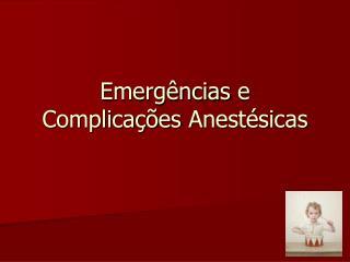 Emergências  e  Complicações Anestésicas