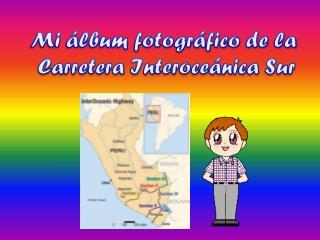 Mi álbum fotográfico de la  Carretera Interoceánica Sur