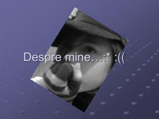 Despre mine…:*  :((