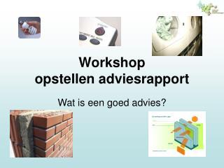 Workshop  opstellen adviesrapport