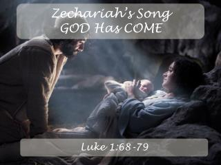 Zechariah's Song GOD Has COME