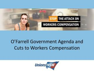 O'Farrell Government Agenda and Cuts to Workers  C ompensation