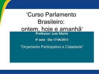 'Curso  Parlamento  Brasileiro:  ontem, hoje e amanhã '