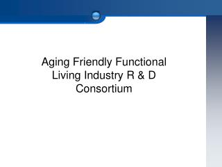 Aging Friendly Functional Living Industry R  &  D Consortium