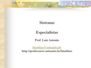 Sistemas Especialistas Prof. Luiz Antonio lmathias@unisanta.br