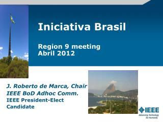 Iniciativa Brasil Region 9 meeting Abril 2012