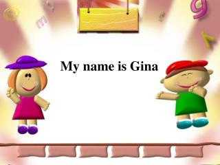 My name is Gina