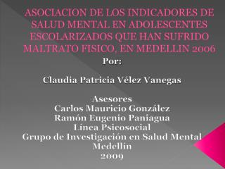 Por: Claudia Patricia Vélez Vanegas Asesores Carlos Mauricio González Ramón Eugenio Paniagua