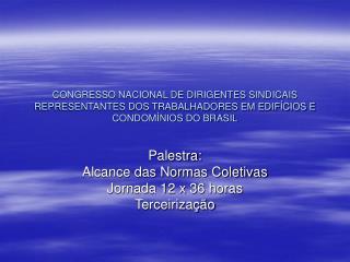 Palestra: Alcance das Normas Coletivas Jornada 12 x 36 horas Terceirização