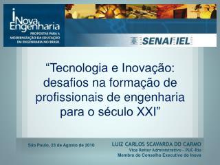 LUIZ CARLOS SCAVARDA DO CARMO Vice Reitor Administrativo – PUC-Rio