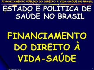 ESTADO E POLÍTICA DE SAÚDE NO BRASIL FINANCIAMENTO DO DIREITO À  VIDA-SAÚDE