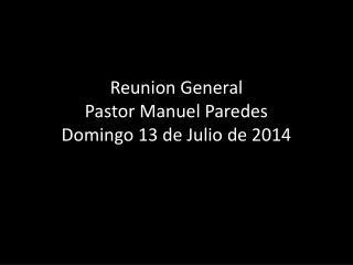 Reunion  General  Pastor Manuel Paredes Domingo 13 de Julio de 2014