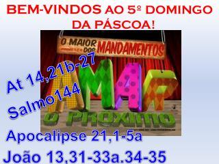 BEM-VINDOS  AO 5º DOMINGO DA PÁSCOA!